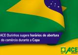 ACE Ourinhos sugere horários de abertura do comercio durante a Copa